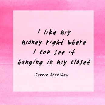 i-like-my-money-right-where-i-can-see-it-hanging-in-my-closet-carrie-bradshaw-fashion-quotes