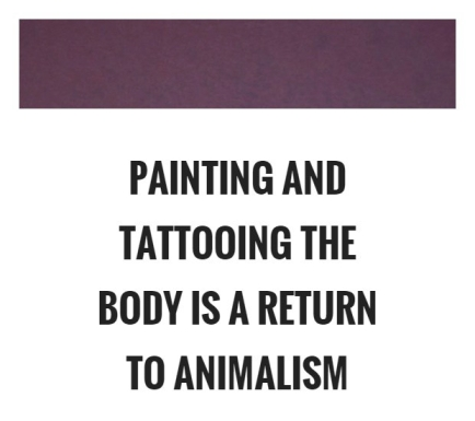 painting-and-tattooing-the-body-is-a-return-to-animalism-quote-1.jpg